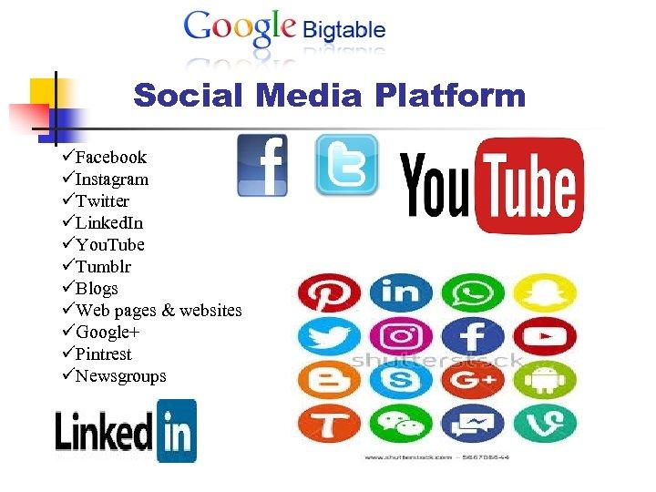 Social Media Platform üFacebook üInstagram üTwitter üLinked. In üYou. Tube üTumblr üBlogs üWeb pages
