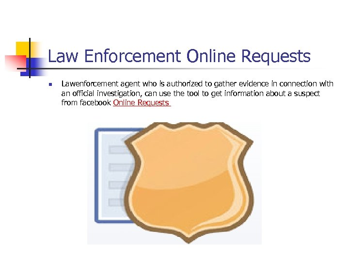 Law Enforcement Online Requests n Lawenforcement agent who is authorized to gather evidence in