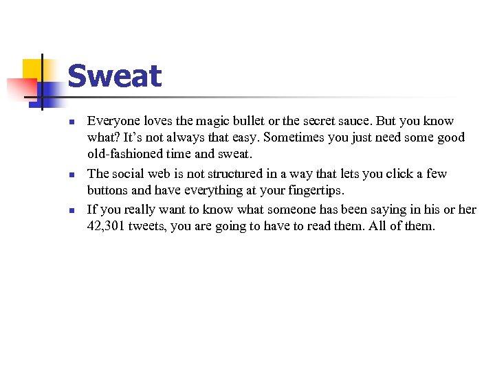 Sweat n n n Everyone loves the magic bullet or the secret sauce. But