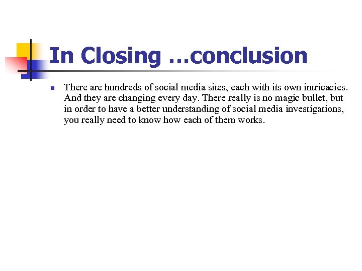 In Closing …conclusion n There are hundreds of social media sites, each with its