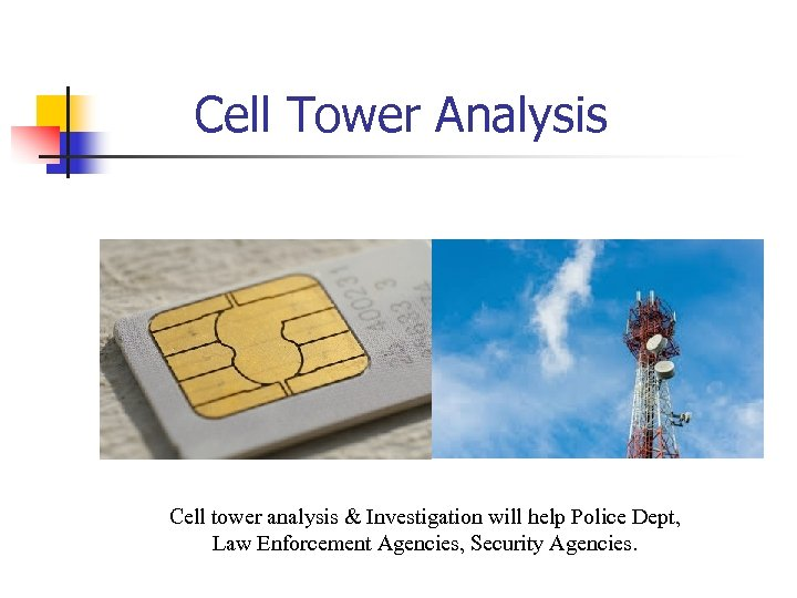 Cell Tower Analysis Cell tower analysis & Investigation will help Police Dept, Law Enforcement