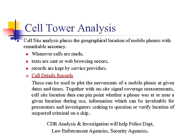 Cell Tower Analysis n Cell Site analysis places the geographical location of mobile phones