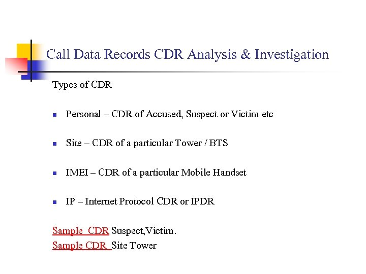 Call Data Records CDR Analysis & Investigation Types of CDR n Personal – CDR