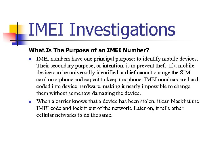 IMEI Investigations What Is The Purpose of an IMEI Number? n IMEI numbers have