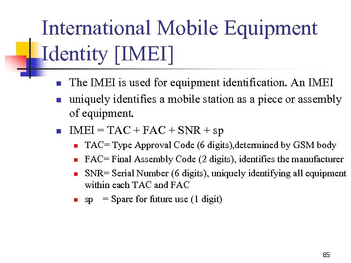 International Mobile Equipment Identity [IMEI] n n n The IMEI is used for equipment