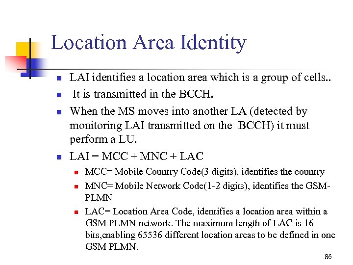 Location Area Identity n n LAI identifies a location area which is a group
