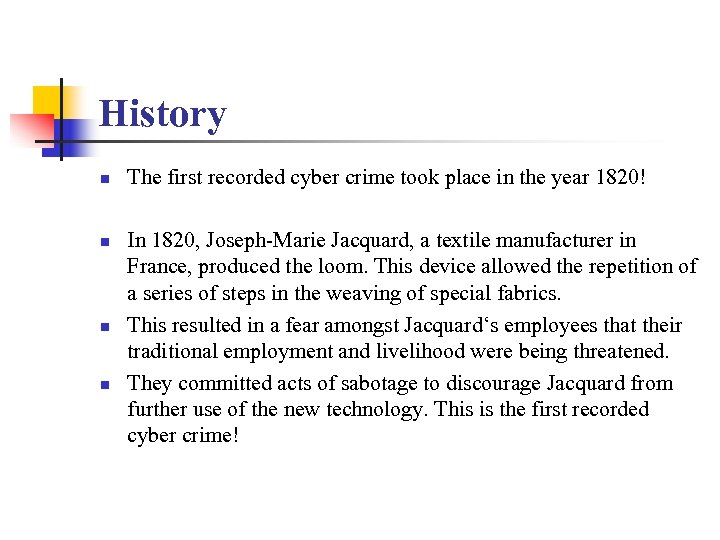 History n n The first recorded cyber crime took place in the year 1820!