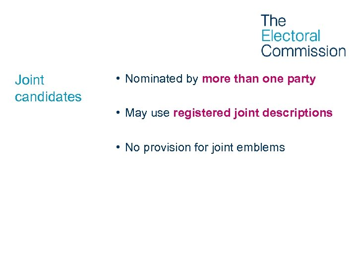 Joint candidates • Nominated by more than one party • May use registered joint