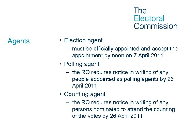 Agents • Election agent – must be officially appointed and accept the appointment by