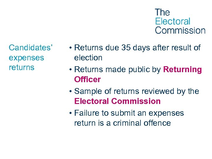 Candidates' expenses returns • Returns due 35 days after result of election • Returns