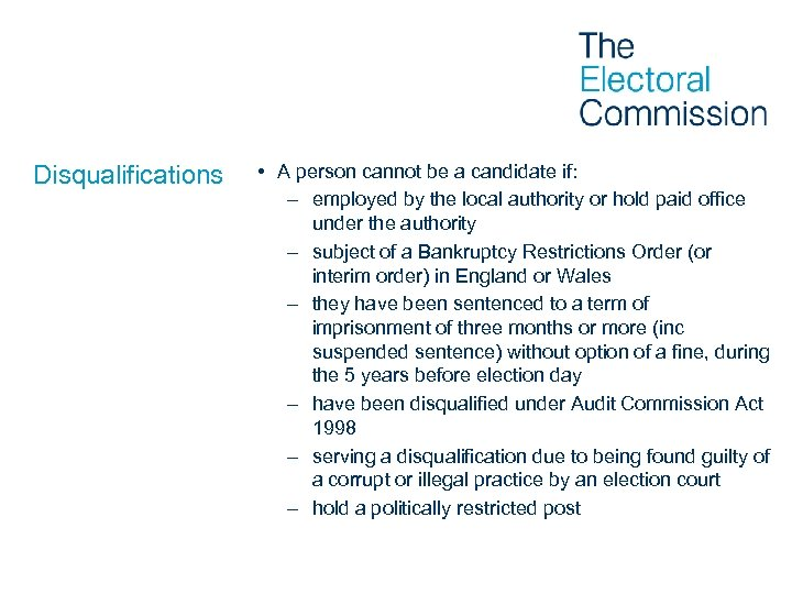 Disqualifications • A person cannot be a candidate if: – employed by the local