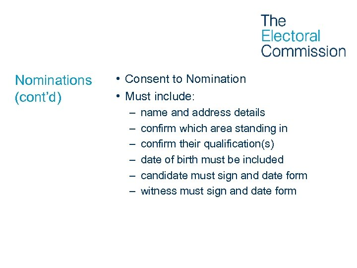 Nominations (cont'd) • Consent to Nomination • Must include: – – – name and