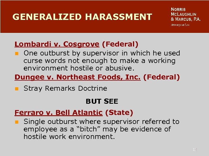 GENERALIZED HARASSMENT Lombardi v. Cosgrove (Federal) n One outburst by supervisor in which he