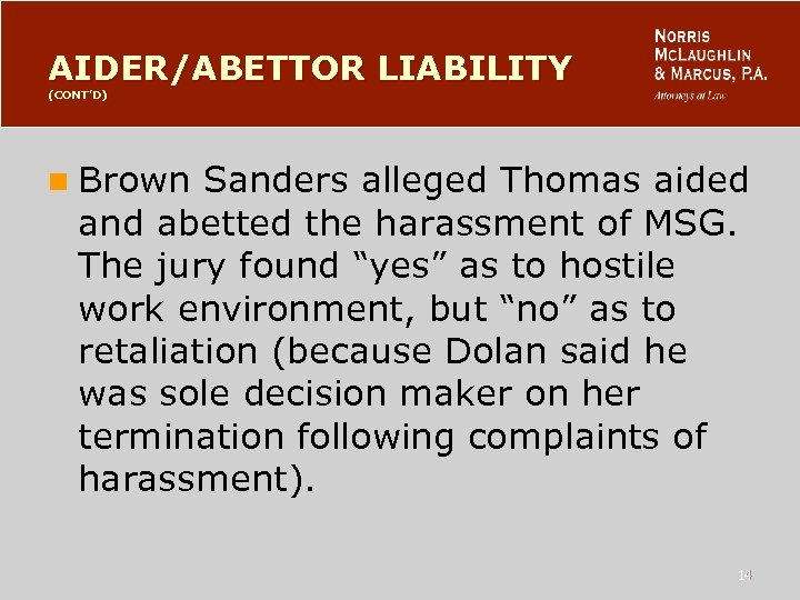 AIDER/ABETTOR LIABILITY (CONT'D) n Brown Sanders alleged Thomas aided and abetted the harassment of