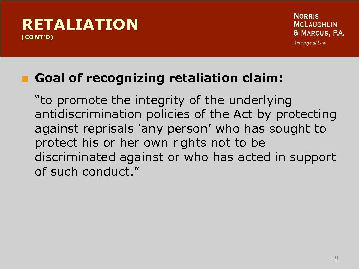 "RETALIATION (CONT'D) n Goal of recognizing retaliation claim: ""to promote the integrity of the"