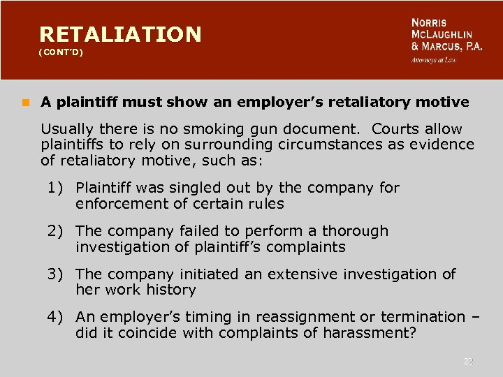 RETALIATION (CONT'D) n A plaintiff must show an employer's retaliatory motive Usually there is