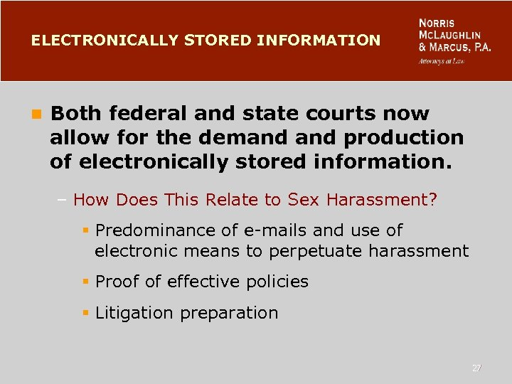 ELECTRONICALLY STORED INFORMATION n Both federal and state courts now allow for the demand