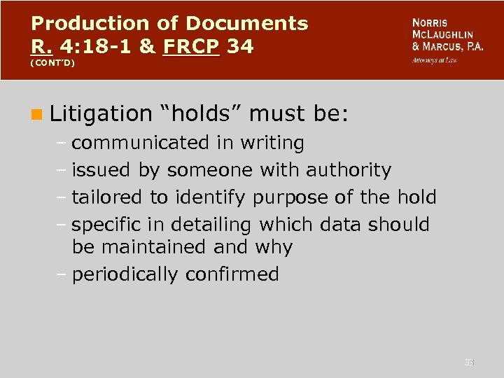"Production of Documents R. 4: 18 -1 & FRCP 34 (CONT'D) n Litigation ""holds"""