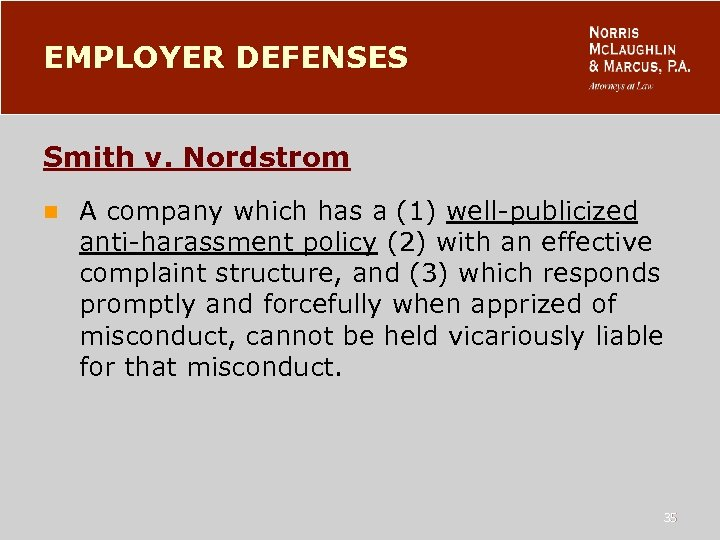 EMPLOYER DEFENSES Smith v. Nordstrom n A company which has a (1) well-publicized anti-harassment