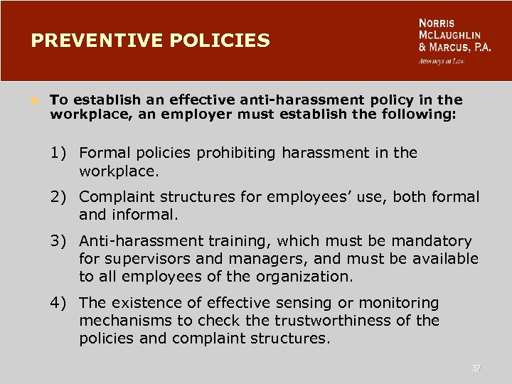 PREVENTIVE POLICIES n To establish an effective anti-harassment policy in the workplace, an employer