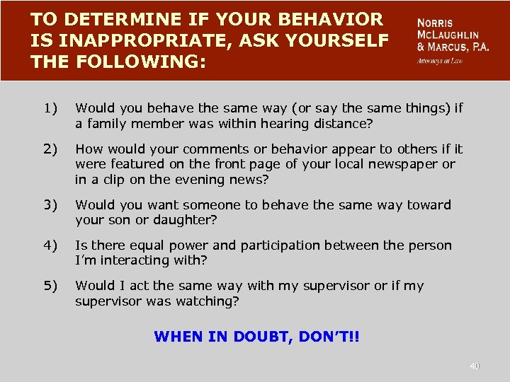 TO DETERMINE IF YOUR BEHAVIOR IS INAPPROPRIATE, ASK YOURSELF THE FOLLOWING: 1) Would you