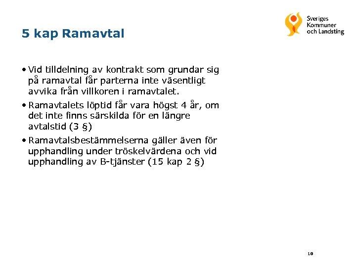 5 kap Ramavtal • Vid tilldelning av kontrakt som grundar sig på ramavtal får
