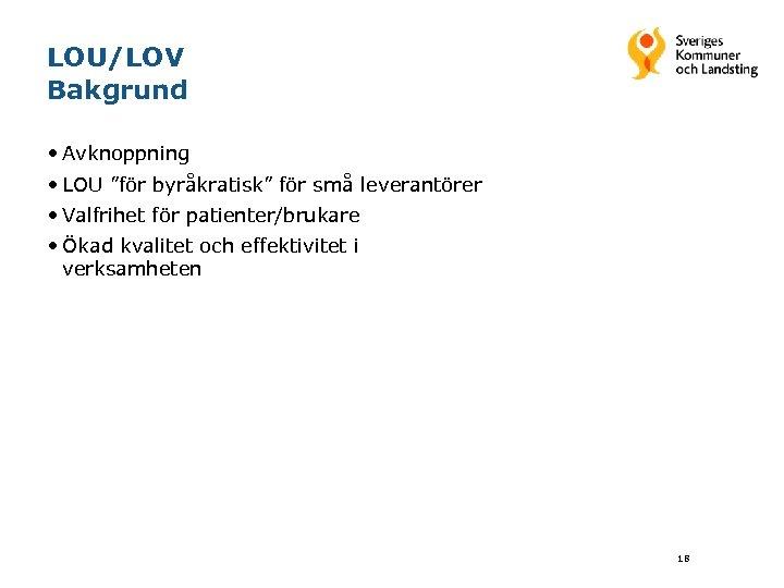 """LOU/LOV Bakgrund • Avknoppning • LOU """"för byråkratisk"""" för små leverantörer • Valfrihet för"""