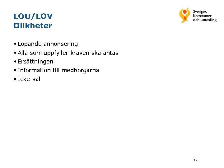 LOU/LOV Olikheter • Löpande annonsering • Alla som uppfyller kraven ska antas • Ersättningen