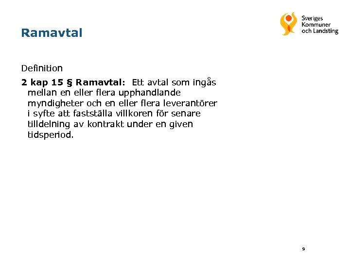 Ramavtal Definition 2 kap 15 § Ramavtal: Ett avtal som ingås mellan en eller