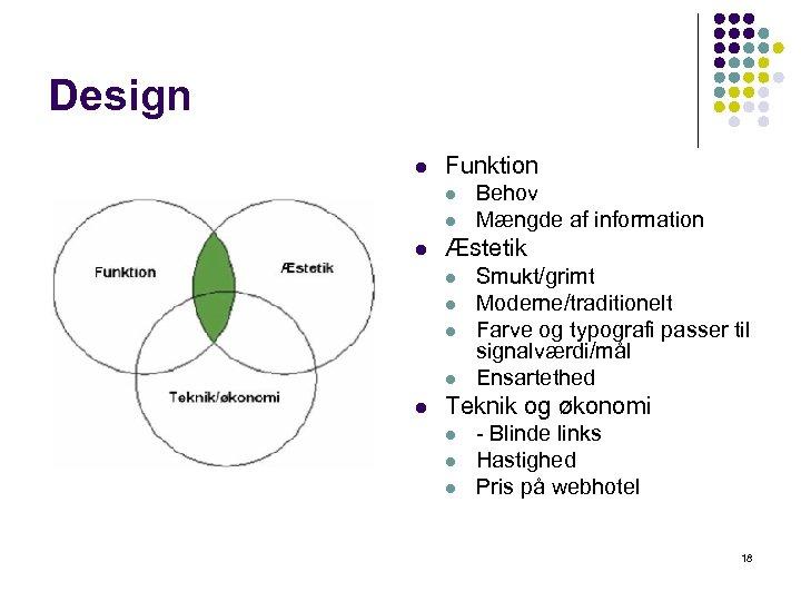 Design l Funktion l l l Æstetik l l l Behov Mængde af information
