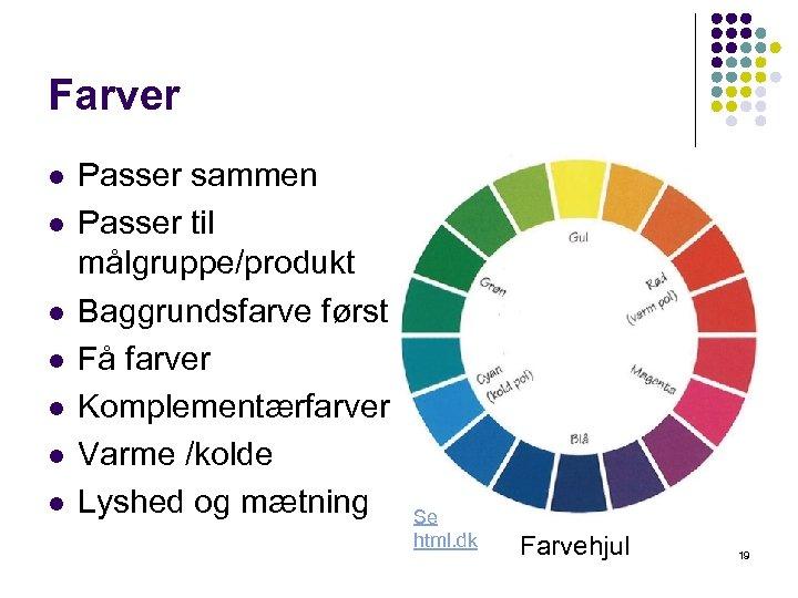 Farver l l l l Passer sammen Passer til målgruppe/produkt Baggrundsfarve først Få farver