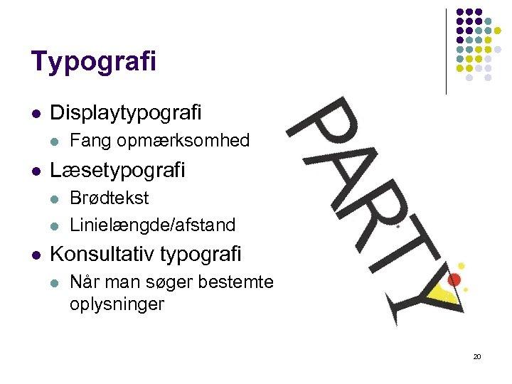 Typografi l Displaytypografi l l Læsetypografi l l l Fang opmærksomhed Brødtekst Linielængde/afstand Konsultativ