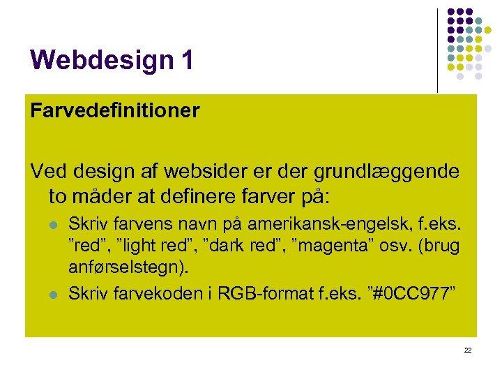 Webdesign 1 Farvedefinitioner Ved design af websider er der grundlæggende to måder at definere