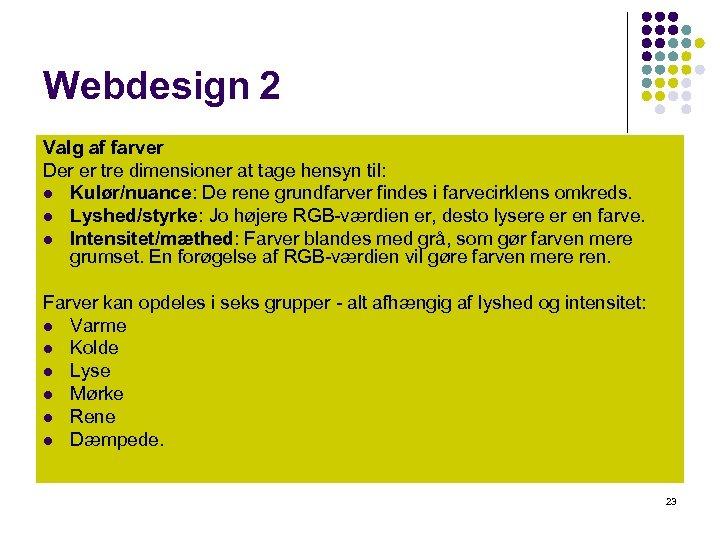 Webdesign 2 Valg af farver Der er tre dimensioner at tage hensyn til: l