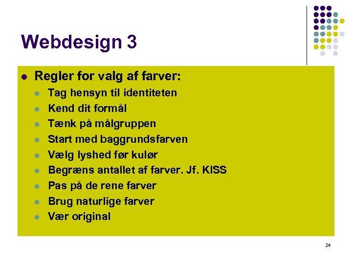 Webdesign 3 l Regler for valg af farver: l l l l l Tag