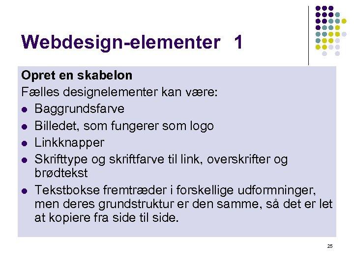 Webdesign-elementer 1 Opret en skabelon Fælles designelementer kan være: l Baggrundsfarve l Billedet, som
