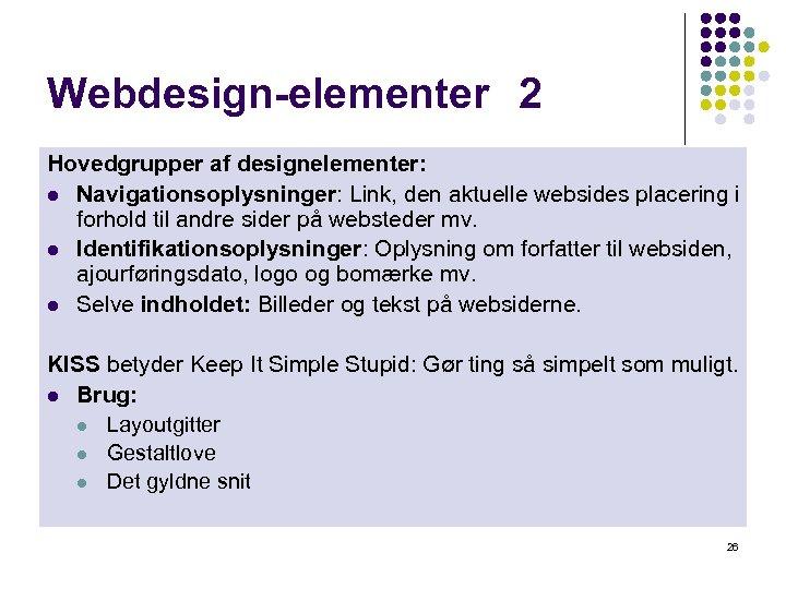 Webdesign-elementer 2 Hovedgrupper af designelementer: l Navigationsoplysninger: Link, den aktuelle websides placering i forhold
