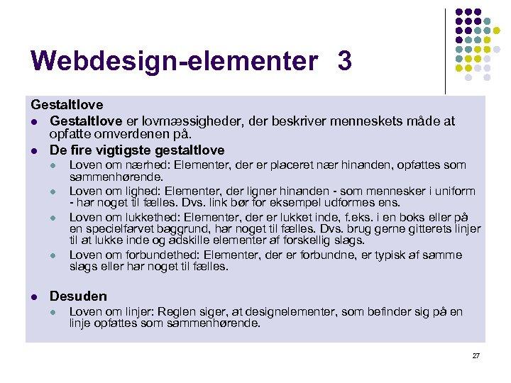 Webdesign-elementer 3 Gestaltlove l Gestaltlove er lovmæssigheder, der beskriver menneskets måde at opfatte omverdenen