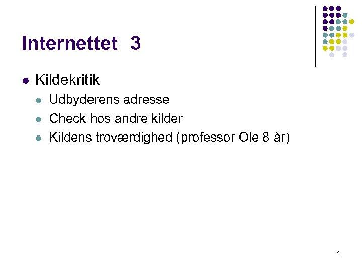 Internettet 3 l Kildekritik l l l Udbyderens adresse Check hos andre kilder Kildens