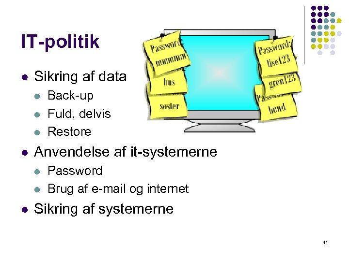 IT-politik l Sikring af data l l Anvendelse af it-systemerne l l l Back-up