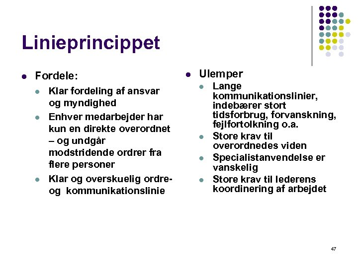 Linieprincippet l Fordele: l l l Klar fordeling af ansvar og myndighed Enhver medarbejder