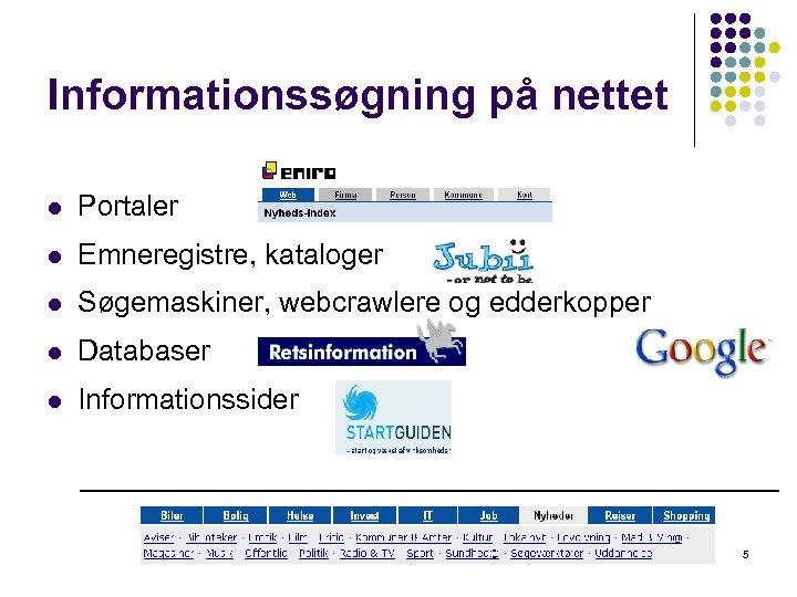 Informationssøgning på nettet l Portaler l Emneregistre, kataloger l Søgemaskiner, webcrawlere og edderkopper l