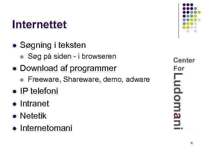 Internettet l Søgning i teksten l l Download af programmer l l l Søg