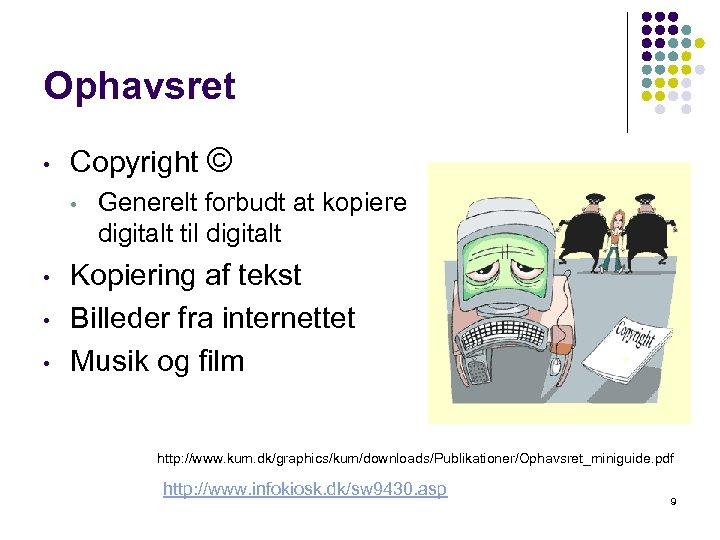 Ophavsret • Copyright © • • Generelt forbudt at kopiere digitalt til digitalt Kopiering