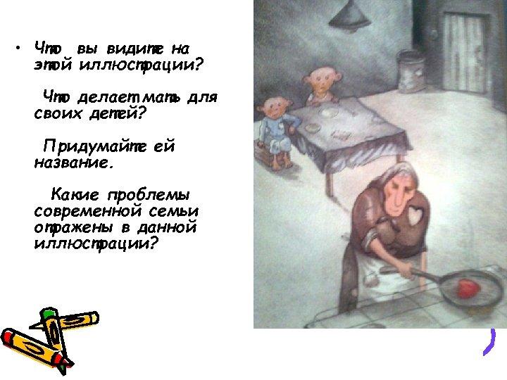 • Что вы видите на этой иллюстрации? Что делает мать для своих детей?