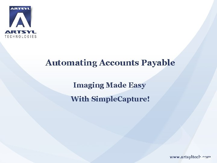 Automating Accounts Payable Imaging Made Easy With Simple. Capture! ABBYY USA