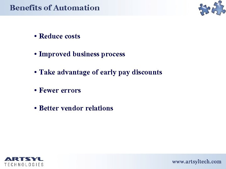 Benefits of Automation • Reduce costs • Improved business process • Take advantage of