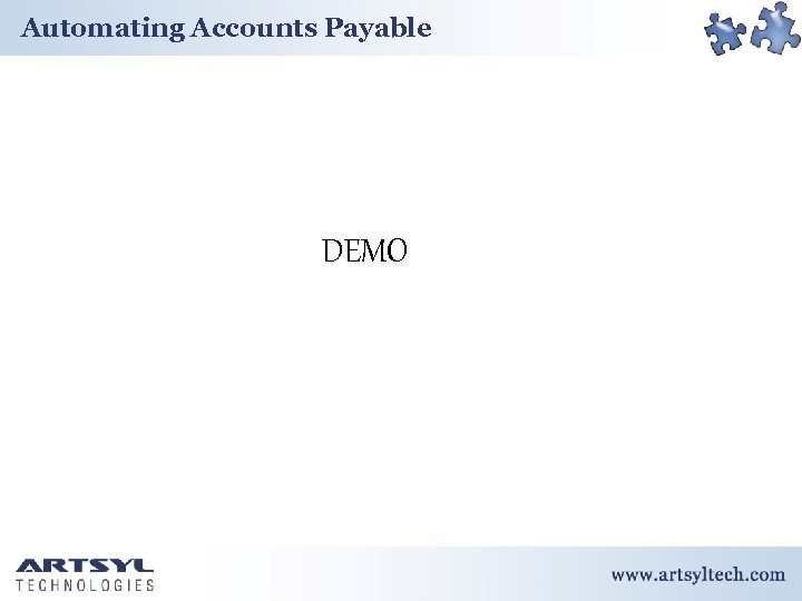 Automating Accounts Payable DEMO Confidential http: //www. artsyltech. com