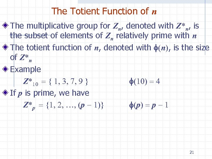The Totient Function of n The multiplicative group for Zn, denoted with Z*n, is