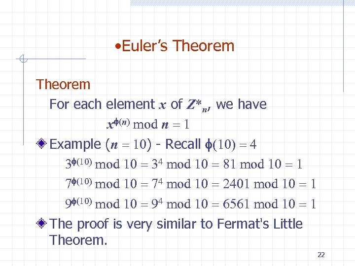 • Euler's Theorem For each element x of Z*n, we have xf(n) mod